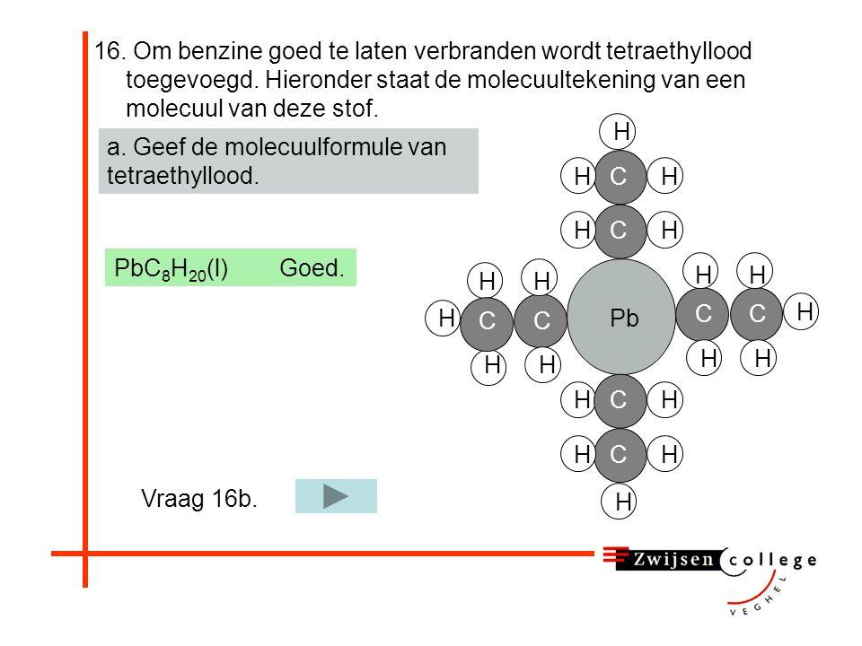 16. Om benzine goed te laten verbranden wordt tetraethyllood toegevoegd. Hieronder staat de molecuultekening van een molecuul van deze stof. a. Geef d