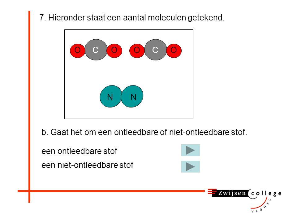 7. Hieronder staat een aantal moleculen getekend. a. Leg uit of dit een zuivere stof of een mengsel is. OOC NN OOC een zuivere stof een mengsel. Dit m
