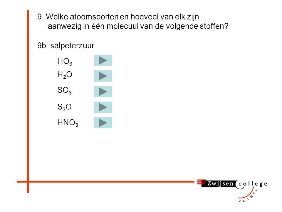 O 3 (g) 9. Welke atoomsoorten en hoeveel van elk zijn aanwezig in één molecuul van de volgende stoffen? 9a. zwaveltrioxide SO 3 (g) één zwavelatoomen