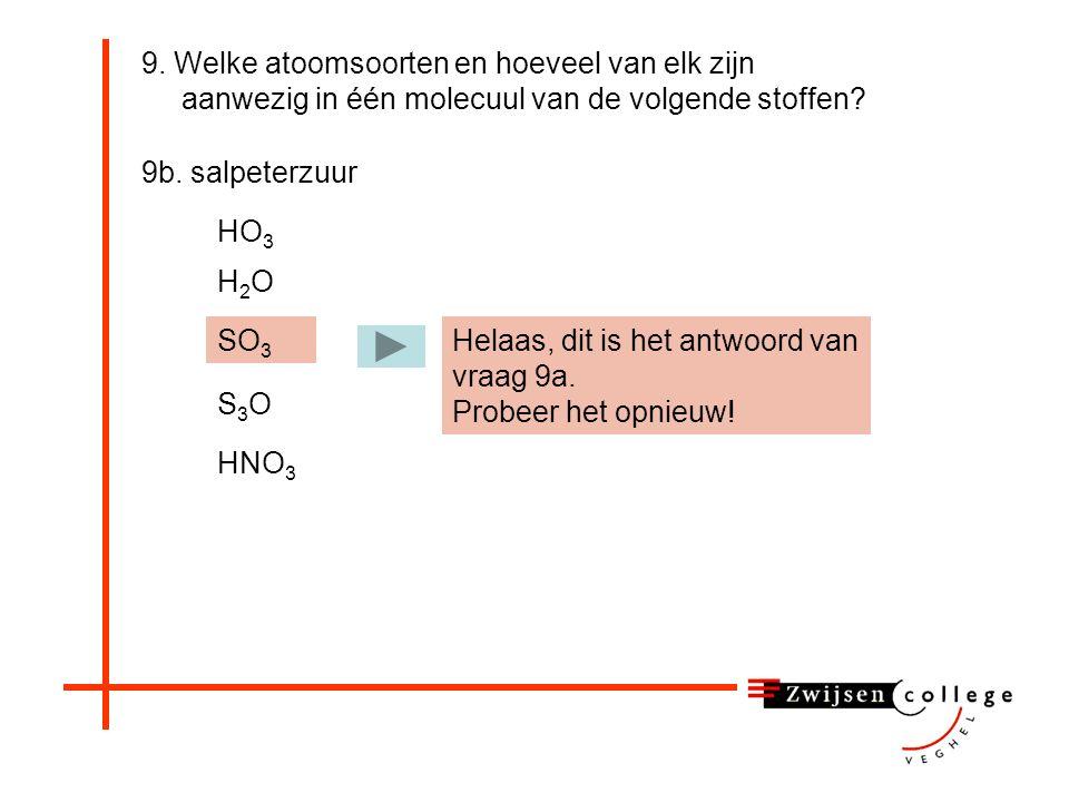 9. Welke atoomsoorten en hoeveel van elk zijn aanwezig in één molecuul van de volgende stoffen.