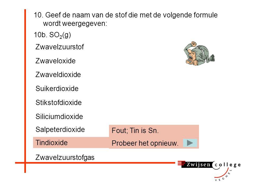 10. Geef de naam van de stof die met de volgende formule wordt weergegeven: 10b. SO 2 (g) Salpeterdioxide Zwaveldioxide Suikerdioxide Stikstofdioxide