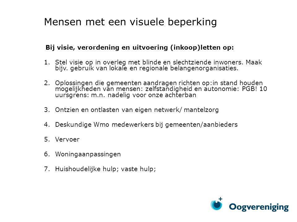 Mensen met een visuele beperking Bij visie, verordening en uitvoering (inkoop)letten op: 1.Stel visie op in overleg met blinde en slechtziende inwoners.