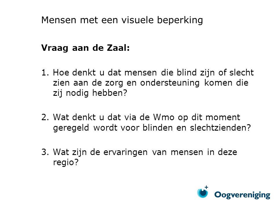 Mensen met een visuele beperking Vraag aan de Zaal: 1.