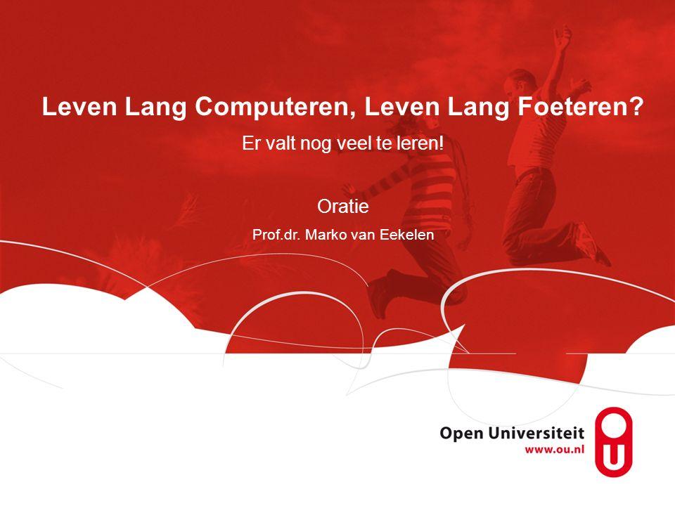 Leven Lang Computer, Leven Lang Foeteren ? Er valt nog veel te leren! Oratie Prof.dr. Marko van Eekelen Leven Lang Computeren, Leven Lang Foeteren? Er