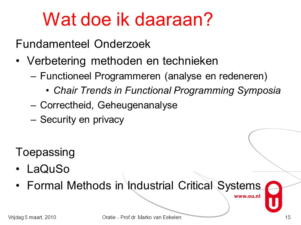 Wat doe ik daaraan? Fundamenteel Onderzoek Verbetering methoden en technieken –Functioneel Programmeren (analyse en redeneren) Chair Trends in Functio