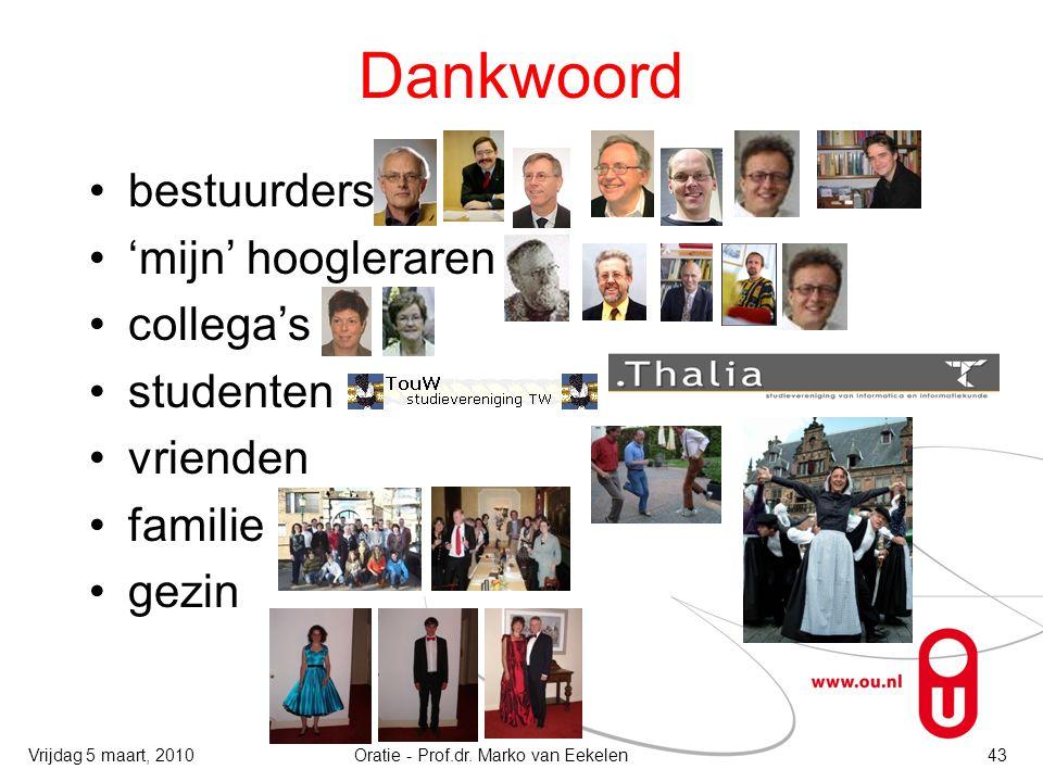 Dankwoord bestuurders 'mijn' hoogleraren collega's studenten vrienden familie gezin Oratie - Prof.dr. Marko van Eekelen43Vrijdag 5 maart, 2010