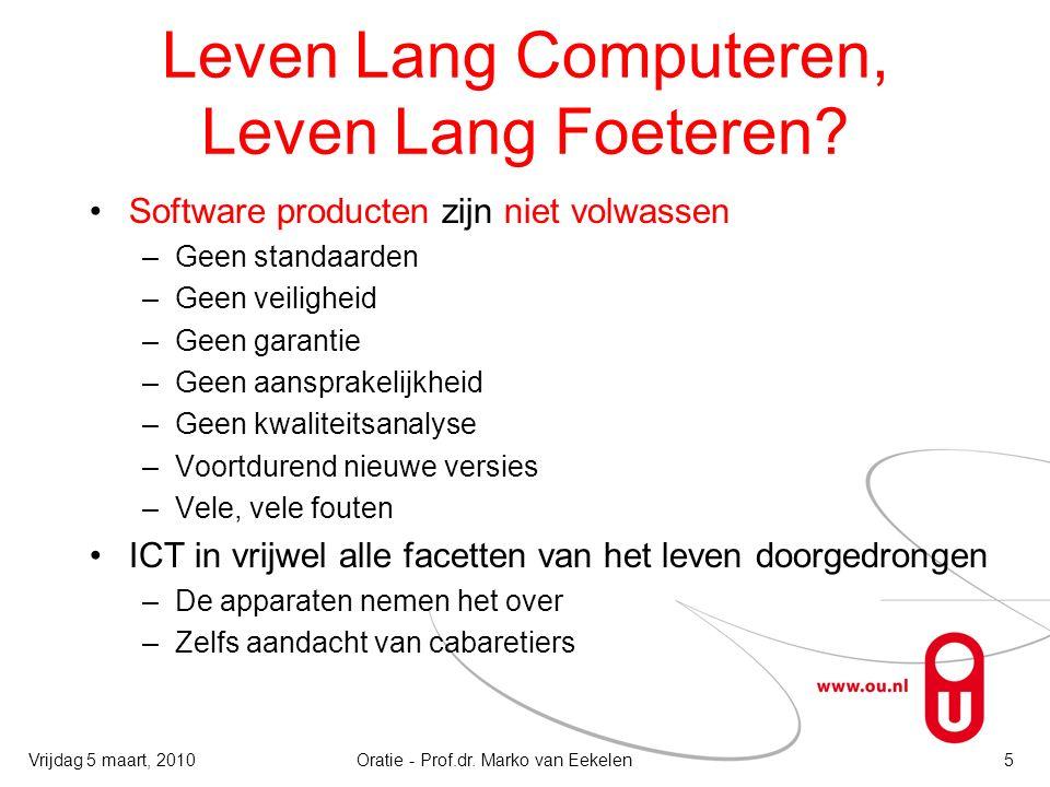 Leven Lang Computeren, Leven Lang Foeteren? Software producten zijn niet volwassen –Geen standaarden –Geen veiligheid –Geen garantie –Geen aansprakeli