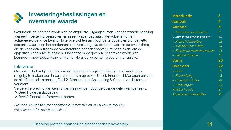 Enabling professionals to use finance to their advantage Project Controlling Bij de start van een project hebben de initiatiefnemers vaak een gedegen beeld voor ogen wat ze willen bereiken.