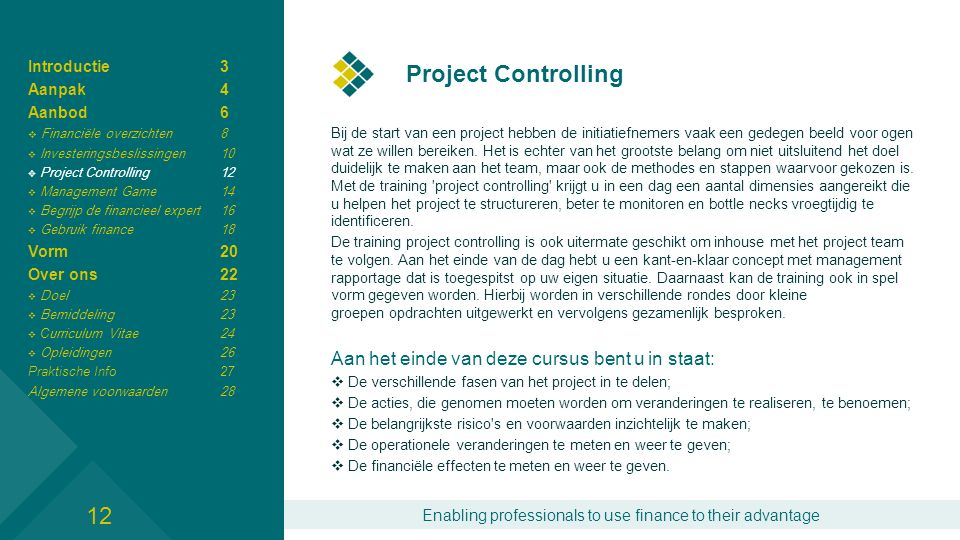 Enabling professionals to use finance to their advantage Project controlling Gedurende de ochtend wordt het theoretisch concept neergezet.
