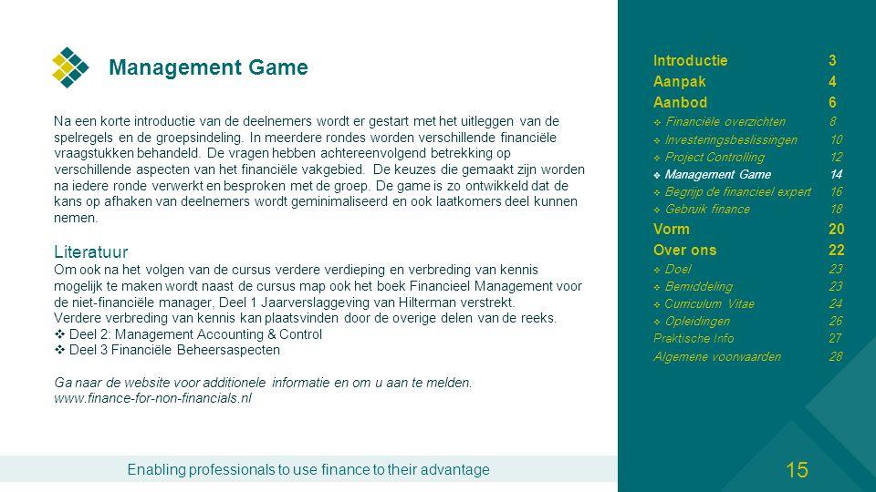 Enabling professionals to use finance to their advantage Management Game Na een korte introductie van de deelnemers wordt er gestart met het uitleggen van de spelregels en de groepsindeling.