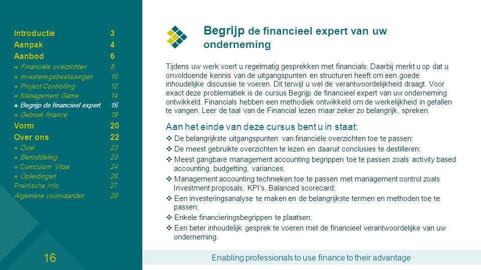 Enabling professionals to use finance to their advantage Begrijp de financieel expert van uw onderneming Tijdens uw werk voert u regelmatig gesprekken met financials.