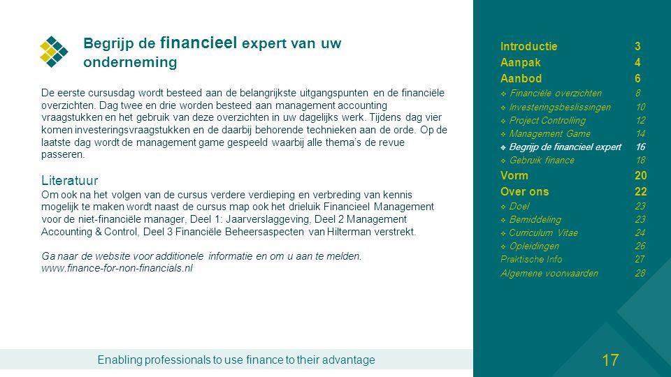 Enabling professionals to use finance to their advantage Begrijp de financieel expert van uw onderneming De eerste cursusdag wordt besteed aan de belangrijkste uitgangspunten en de financiële overzichten.