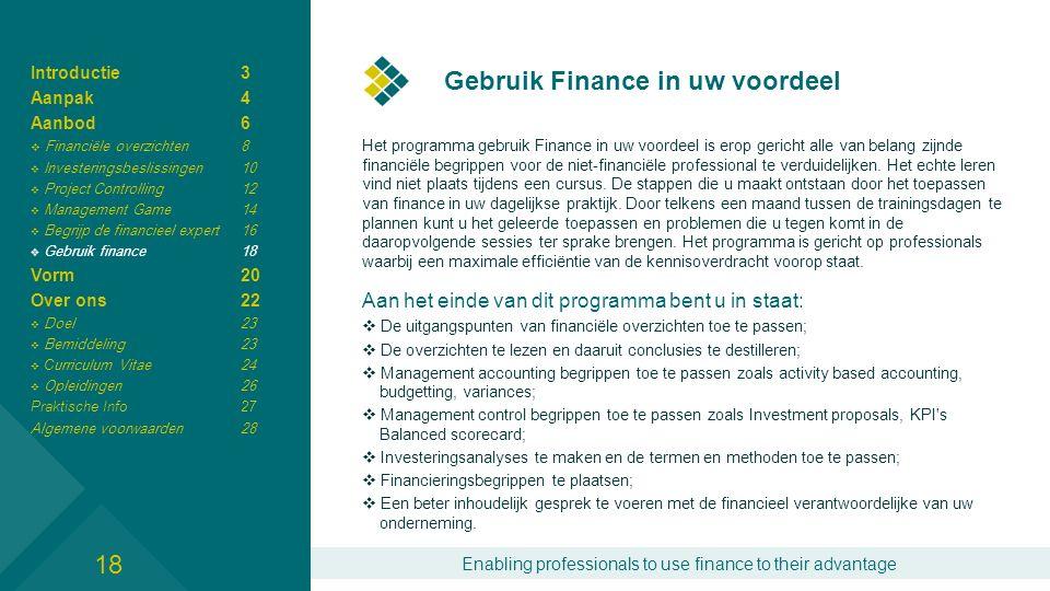 Enabling professionals to use finance to their advantage Gebruik Finance in uw voordeel Het programma gebruik Finance in uw voordeel is erop gericht alle van belang zijnde financiële begrippen voor de niet-financiële professional te verduidelijken.