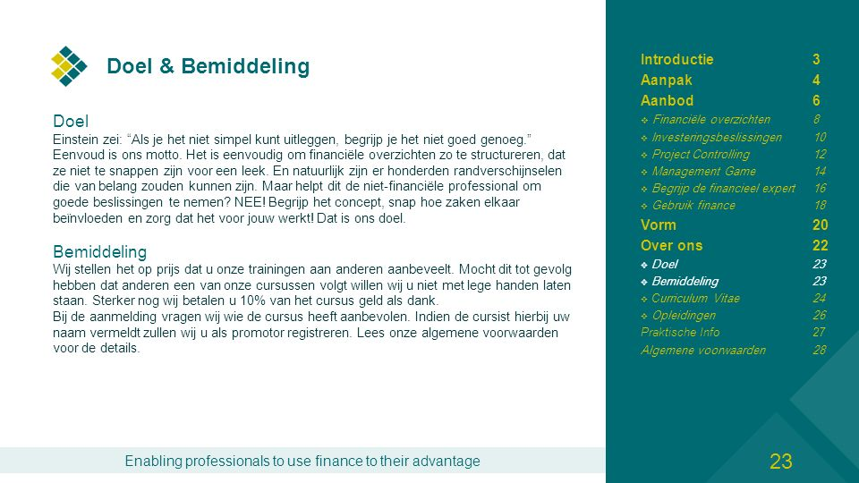 Enabling professionals to use finance to their advantage Doel & Bemiddeling Doel Einstein zei: Als je het niet simpel kunt uitleggen, begrijp je het niet goed genoeg. Eenvoud is ons motto.
