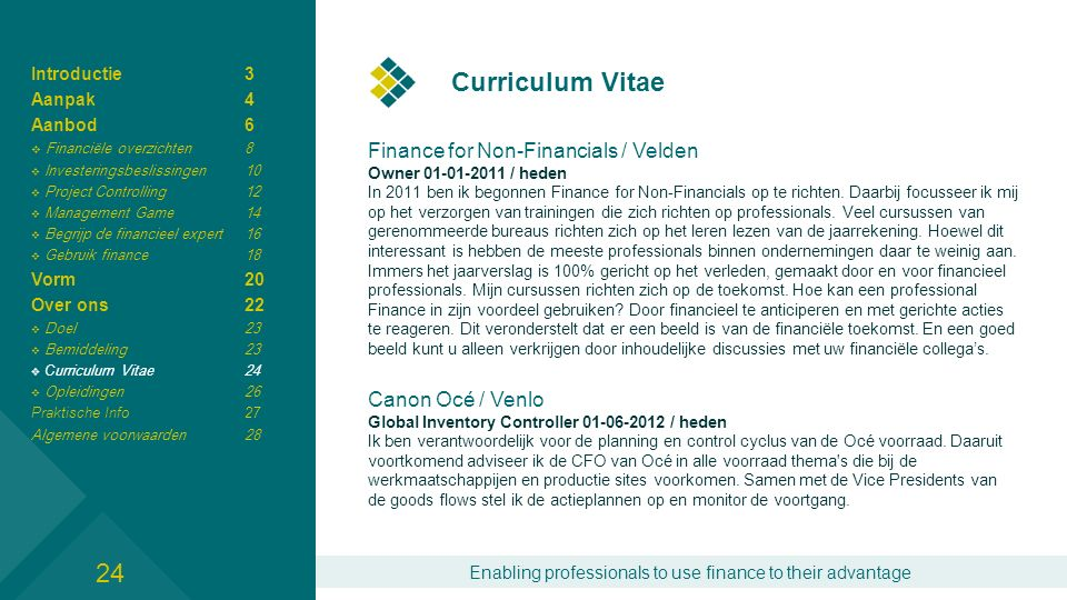 Enabling professionals to use finance to their advantage Curriculum Vitae Finance for Non-Financials / Velden Owner 01-01-2011 / heden In 2011 ben ik