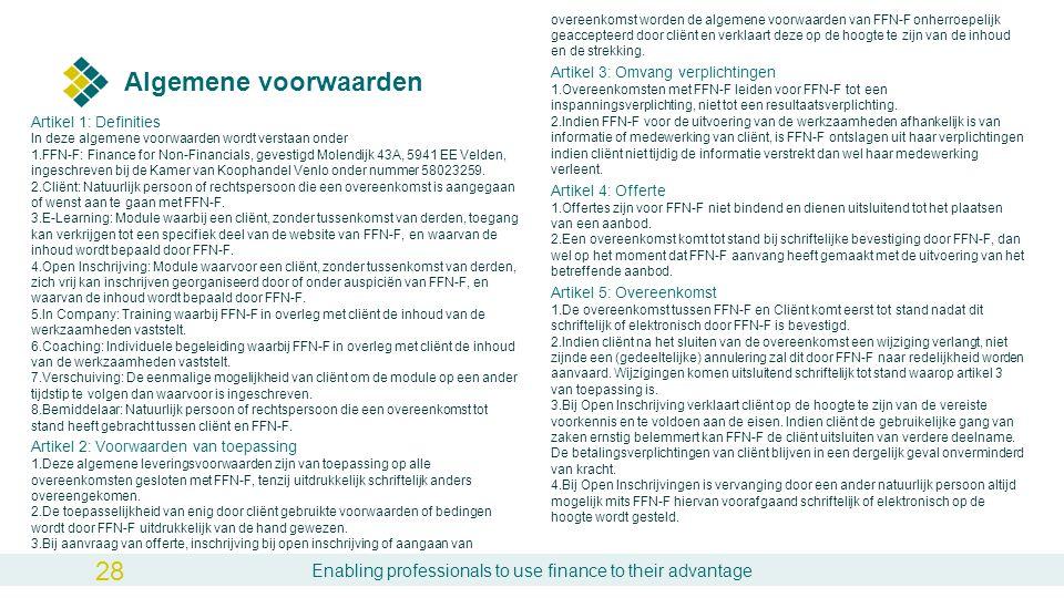 Algemene voorwaarden Artikel 1: Definities In deze algemene voorwaarden wordt verstaan onder 1.FFN-F: Finance for Non-Financials, gevestigd Molendijk 43A, 5941 EE Velden, ingeschreven bij de Kamer van Koophandel Venlo onder nummer 58023259.