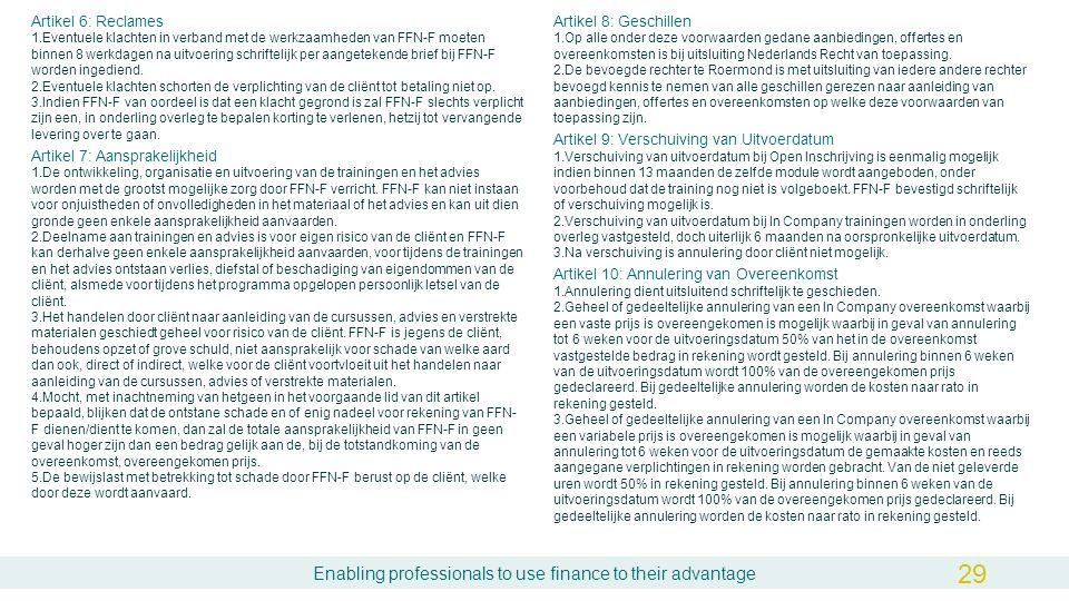 Enabling professionals to use finance to their advantage Artikel 8: Geschillen 1.Op alle onder deze voorwaarden gedane aanbiedingen, offertes en overeenkomsten is bij uitsluiting Nederlands Recht van toepassing.