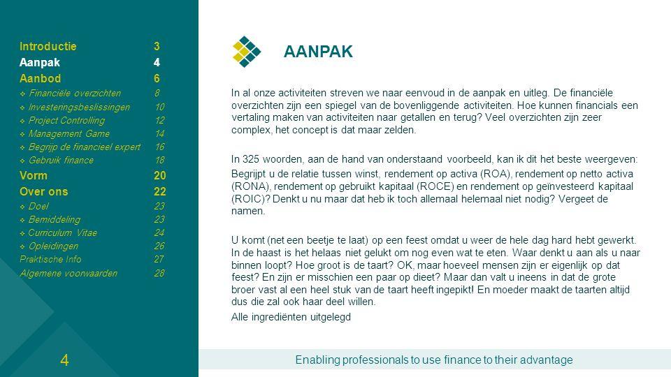 Enabling professionals to use finance to their advantage AANPAK In al onze activiteiten streven we naar eenvoud in de aanpak en uitleg.