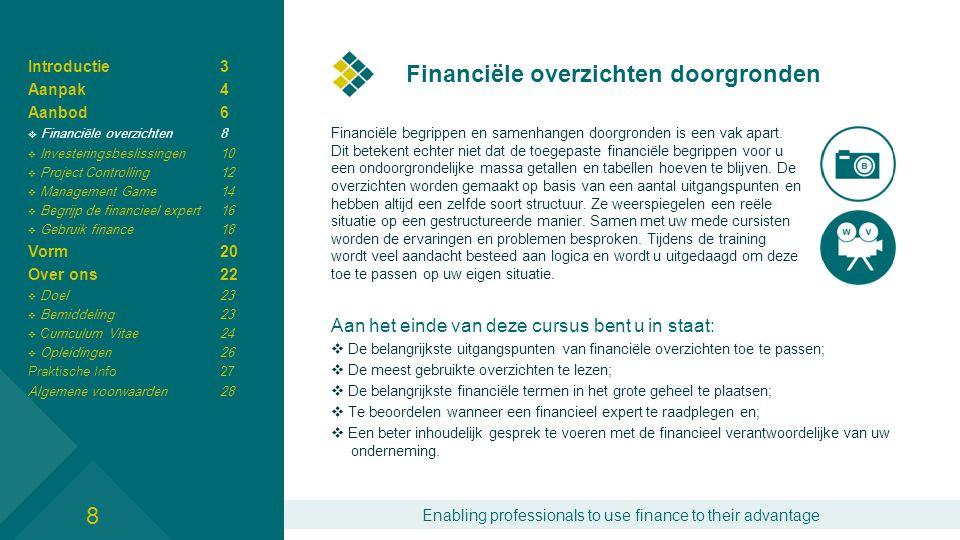Enabling professionals to use finance to their advantage Financiële overzichten doorgronden Financiële begrippen en samenhangen doorgronden is een vak apart.
