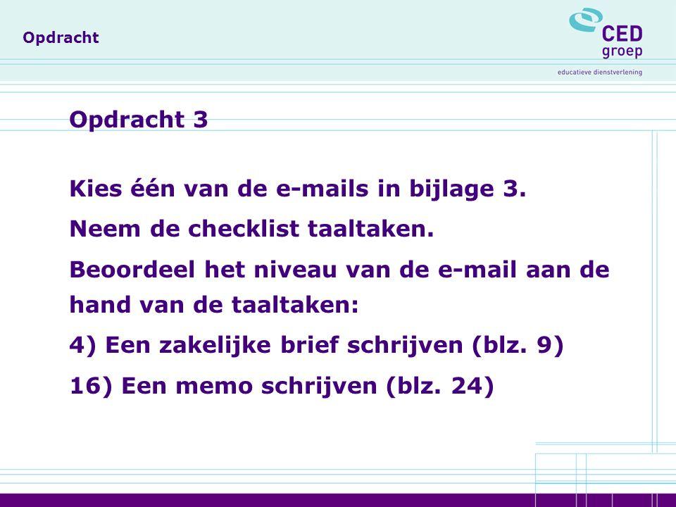 Opdracht Opdracht 3 Kies één van de e-mails in bijlage 3.