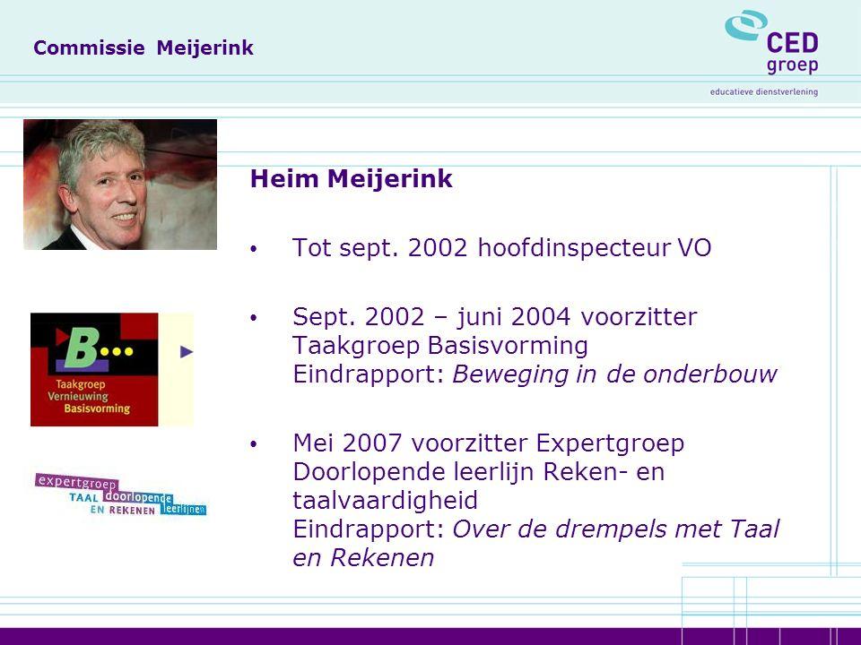 Commissie Meijerink Heim Meijerink Tot sept. 2002 hoofdinspecteur VO Sept.