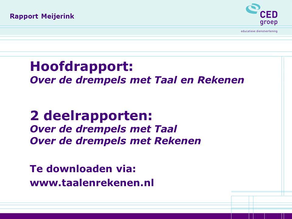 Rapport Meijerink Hoofdrapport: Over de drempels met Taal en Rekenen 2 deelrapporten: Over de drempels met Taal Over de drempels met Rekenen Te downloaden via: www.taalenrekenen.nl