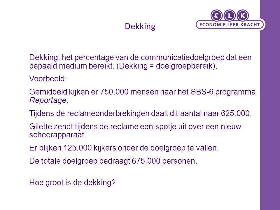 Dekking Dekking: het percentage van de communicatiedoelgroep dat een bepaald medium bereikt.