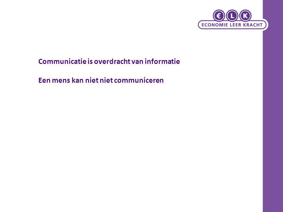 Communicatie is overdracht van informatie Een mens kan niet niet communiceren
