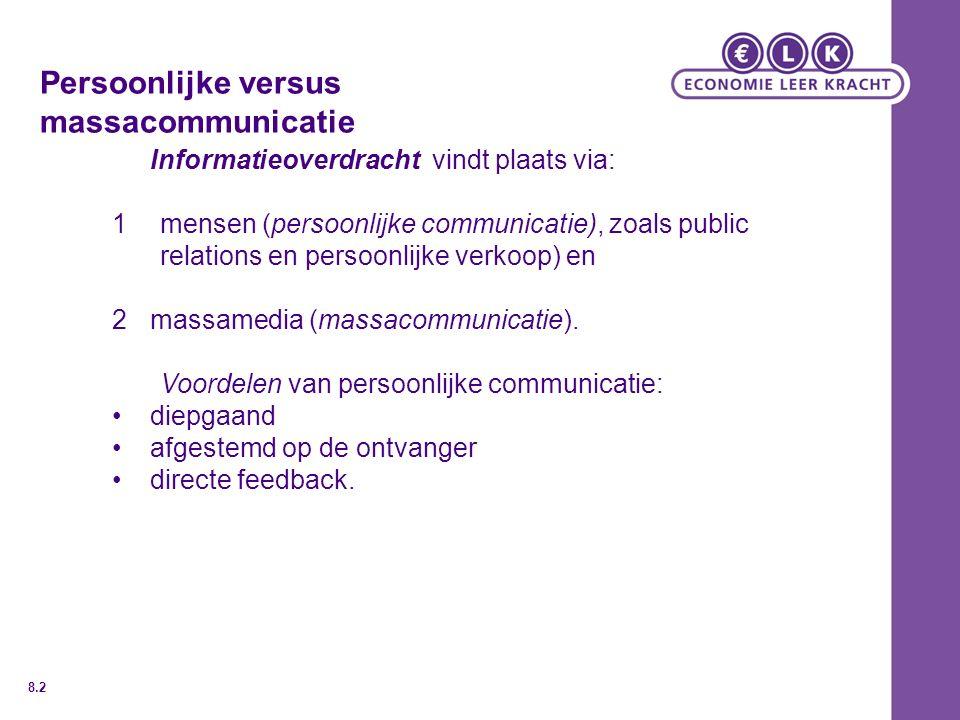 Persoonlijke versus massacommunicatie Informatieoverdracht vindt plaats via: 1mensen (persoonlijke communicatie), zoals public relations en persoonlijke verkoop) en 2massamedia (massacommunicatie).