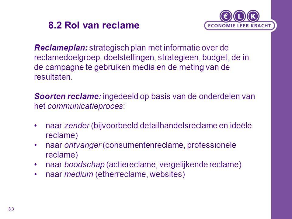 8.2 Rol van reclame Reclameplan: strategisch plan met informatie over de reclamedoelgroep, doelstellingen, strategieën, budget, de in de campagne te gebruiken media en de meting van de resultaten.