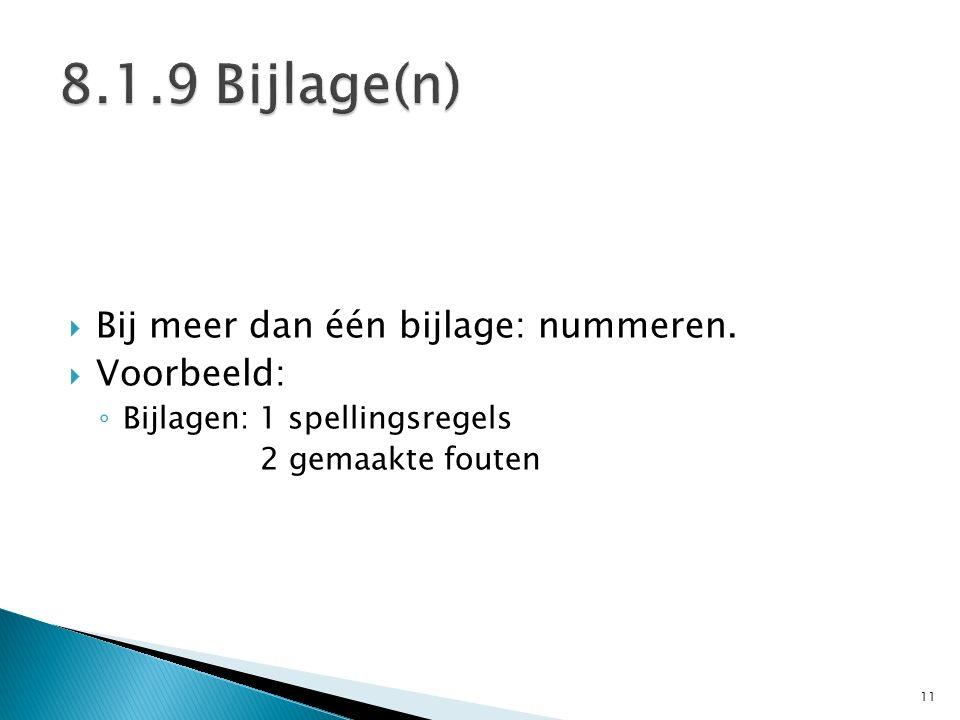  Bij meer dan één bijlage: nummeren.  Voorbeeld: ◦ Bijlagen: 1 spellingsregels 2 gemaakte fouten 11