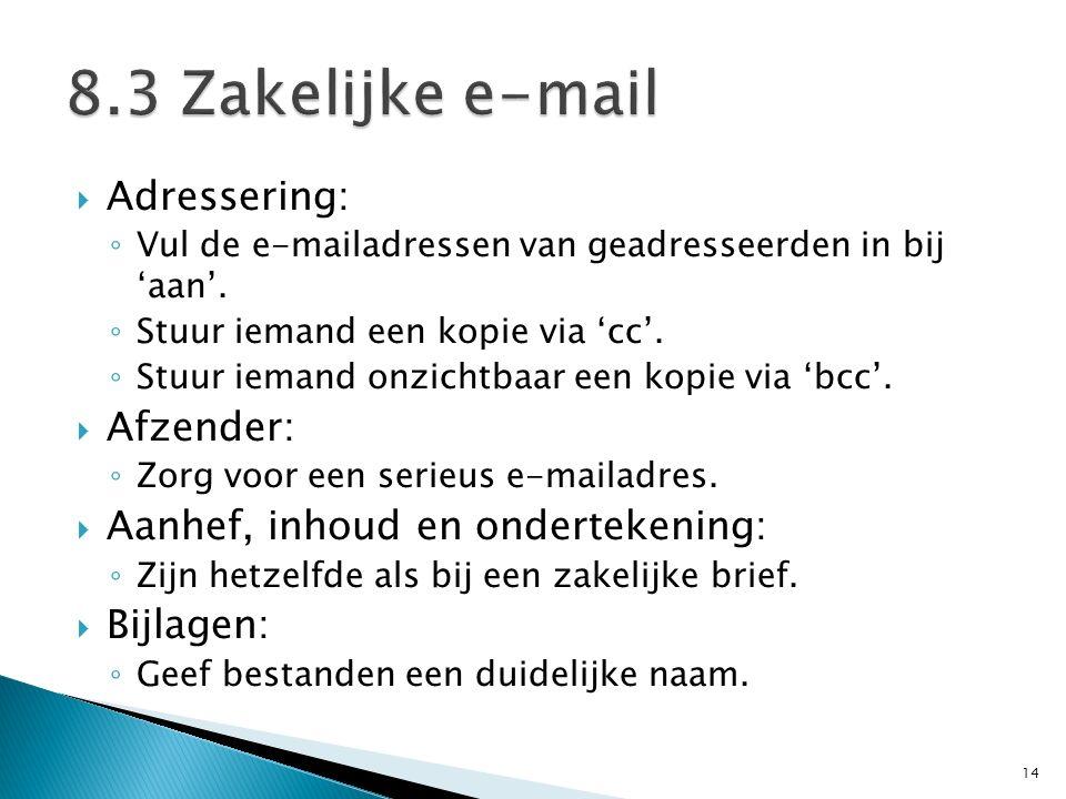  Adressering: ◦ Vul de e-mailadressen van geadresseerden in bij 'aan'. ◦ Stuur iemand een kopie via 'cc'. ◦ Stuur iemand onzichtbaar een kopie via 'b
