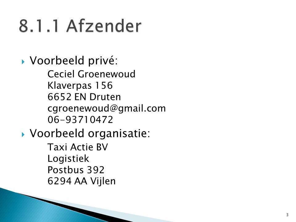 3  Voorbeeld privé: Ceciel Groenewoud Klaverpas 156 6652 EN Druten cgroenewoud@gmail.com 06-93710472  Voorbeeld organisatie: Taxi Actie BV Logistiek