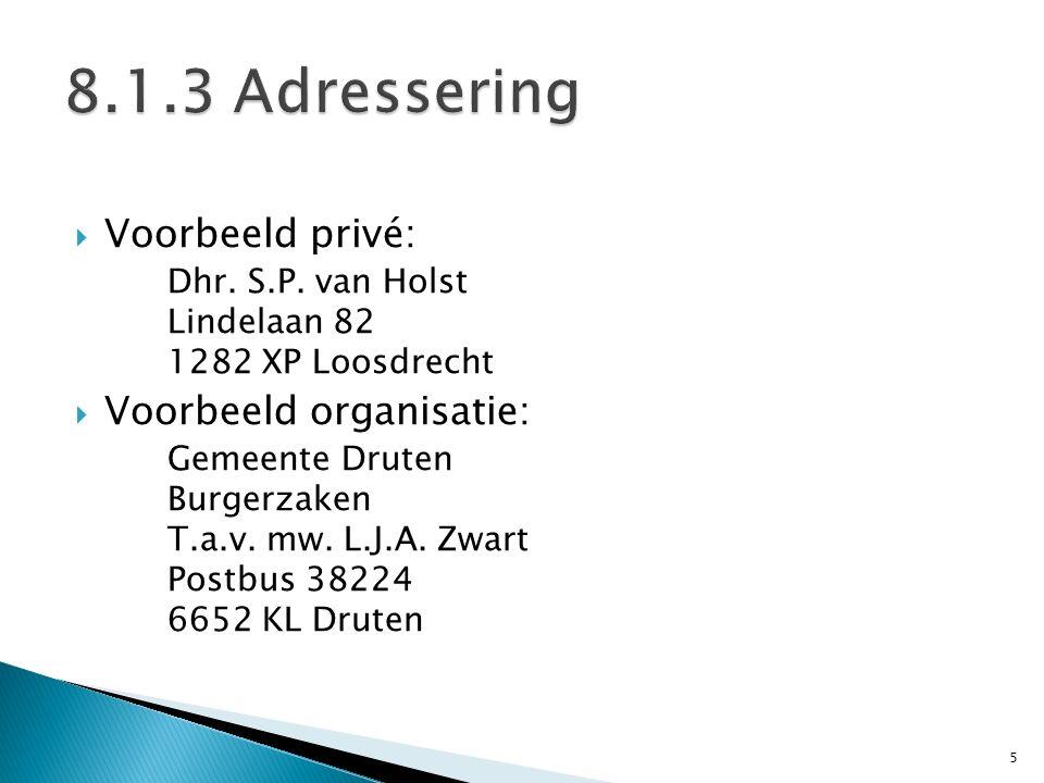  Voorbeeld privé: Dhr. S.P. van Holst Lindelaan 82 1282 XP Loosdrecht  Voorbeeld organisatie: Gemeente Druten Burgerzaken T.a.v. mw. L.J.A. Zwart Po