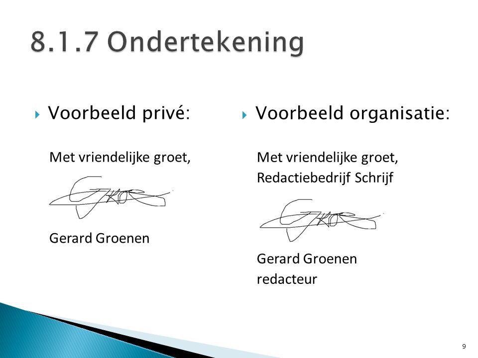  Voorbeeld organisatie: Met vriendelijke groet, Redactiebedrijf Schrijf Gerard Groenen redacteur  Voorbeeld privé: Met vriendelijke groet, Gerard Gr