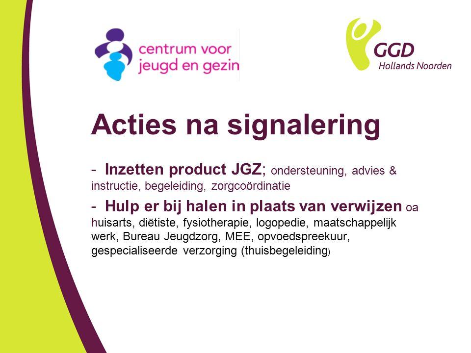 Acties na signalering - Inzetten product JGZ; ondersteuning, advies & instructie, begeleiding, zorgcoördinatie - Hulp er bij halen in plaats van verwi
