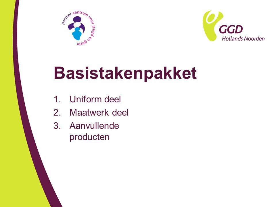 Basistakenpakket 1.Uniform deel 2.Maatwerk deel 3.Aanvullende producten