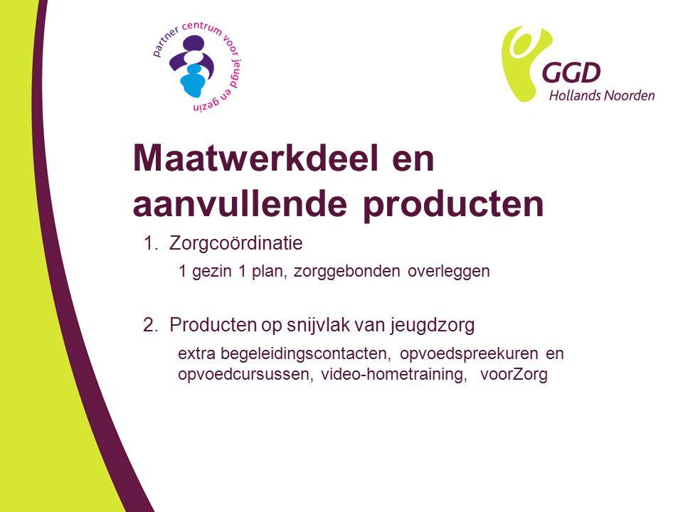 Maatwerkdeel en aanvullende producten 1. Zorgcoördinatie 1 gezin 1 plan, zorggebonden overleggen 2. Producten op snijvlak van jeugdzorg extra begeleid