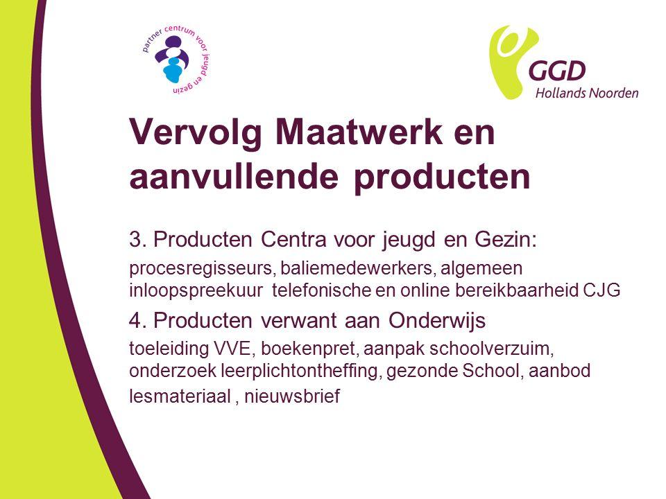 Vervolg Maatwerk en aanvullende producten 3. Producten Centra voor jeugd en Gezin: procesregisseurs, baliemedewerkers, algemeen inloopspreekuur telefo