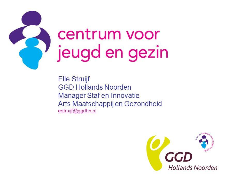 Elle Struijf GGD Hollands Noorden Manager Staf en Innovatie Arts Maatschappij en Gezondheid estruijf@ggdhn.nl