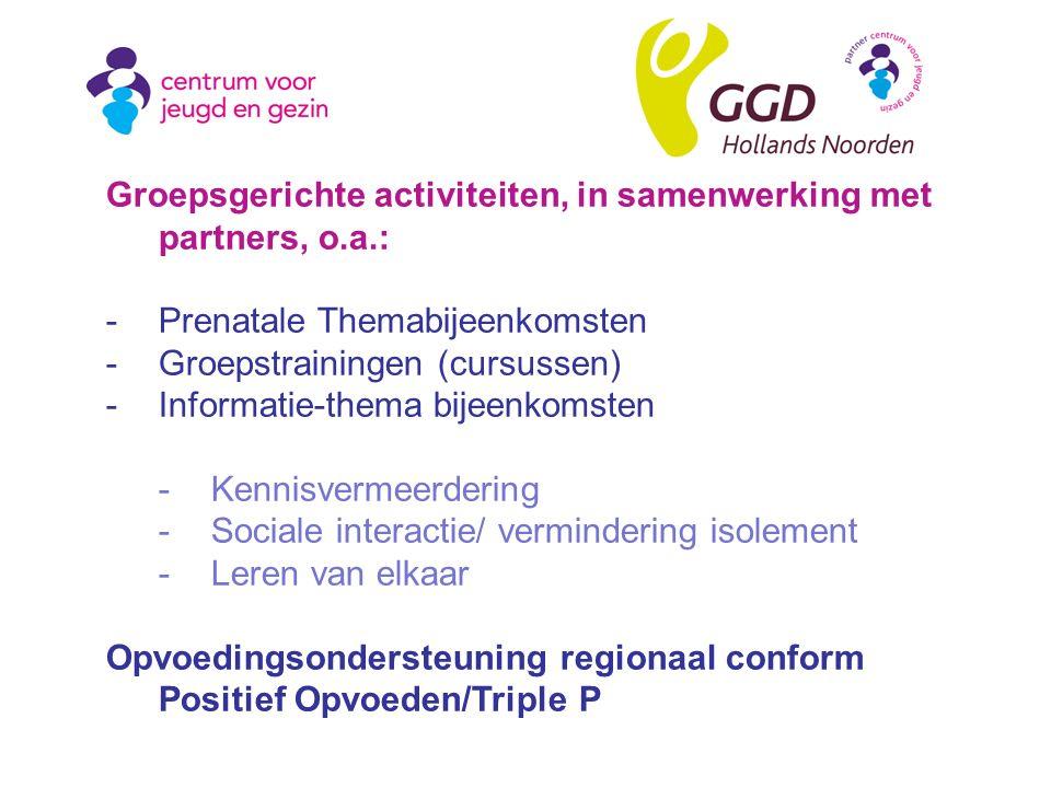 Groepsgerichte activiteiten, in samenwerking met partners, o.a.: -Prenatale Themabijeenkomsten -Groepstrainingen (cursussen) -Informatie-thema bijeenk