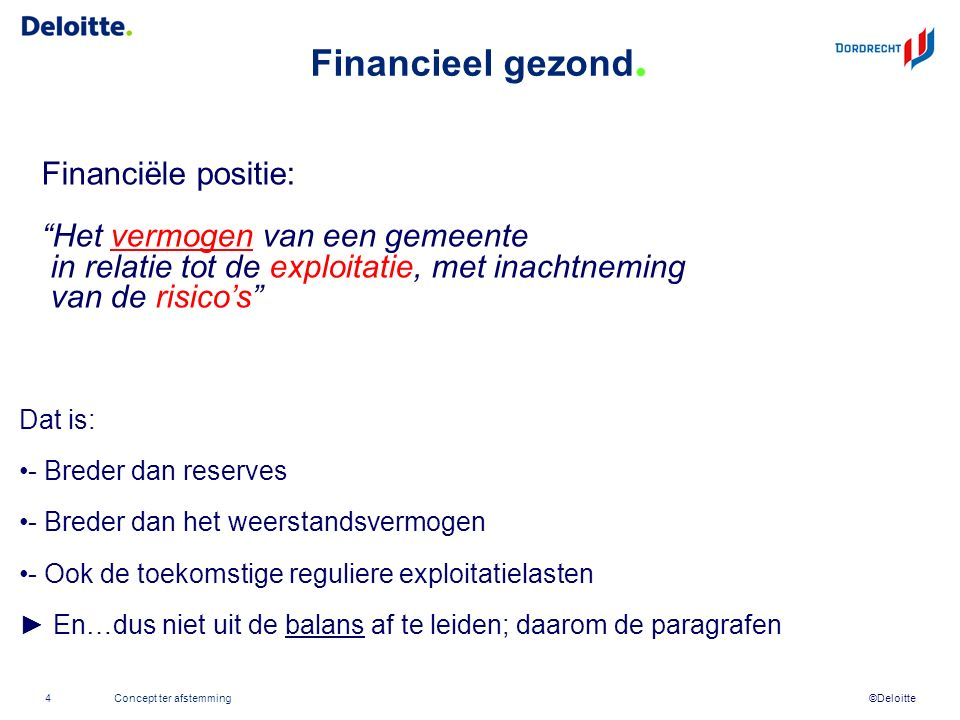 """©Deloitte Financieel gezond. Financiële positie: """"Het vermogen van een gemeente in relatie tot de exploitatie, met inachtneming van de risico's"""" Dat i"""