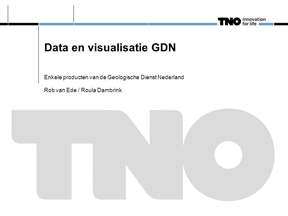 Data en visualisatie GDN Enkele producten van de Geologische Dienst Nederland Rob van Ede / Roula Dambrink