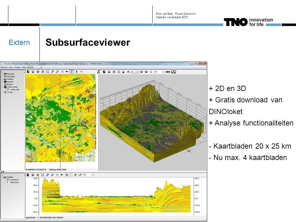 Subsurfaceviewer Rob van Ede / Roula Dambrink Data en visualisatie GDN + 2D en 3D + Gratis download van DINOloket + Analyse functionaliteiten - Kaartbladen 20 x 25 km - Nu max.