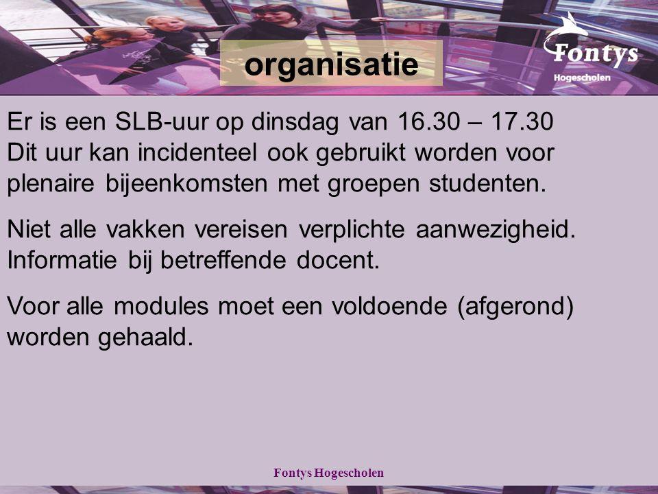 Fontys Hogescholen Er is een SLB-uur op dinsdag van 16.30 – 17.30 Dit uur kan incidenteel ook gebruikt worden voor plenaire bijeenkomsten met groepen studenten.