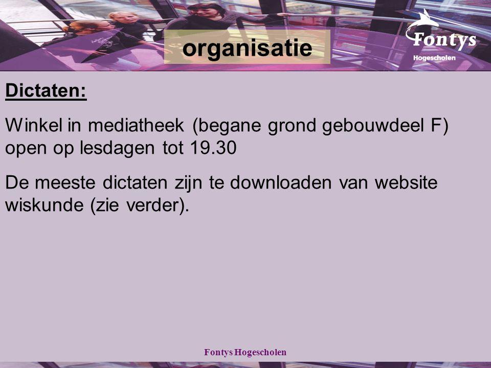 Fontys Hogescholen Dictaten: Winkel in mediatheek (begane grond gebouwdeel F) open op lesdagen tot 19.30 De meeste dictaten zijn te downloaden van website wiskunde (zie verder).