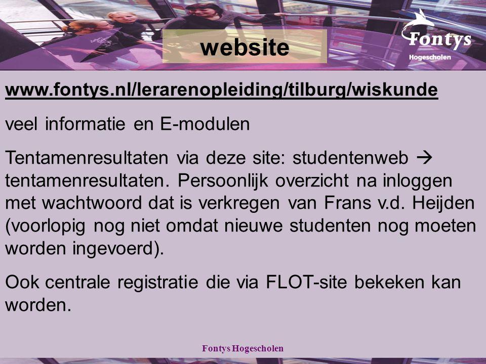 Fontys Hogescholen www.fontys.nl/lerarenopleiding/tilburg/wiskunde veel informatie en E-modulen Tentamenresultaten via deze site: studentenweb  tentamenresultaten.