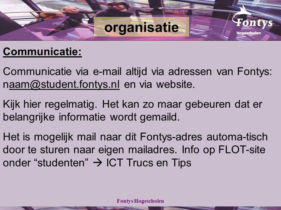 Fontys Hogescholen Communicatie: Communicatie via e-mail altijd via adressen van Fontys: naam@student.fontys.nl en via website.aam@student.fontys.nl Kijk hier regelmatig.