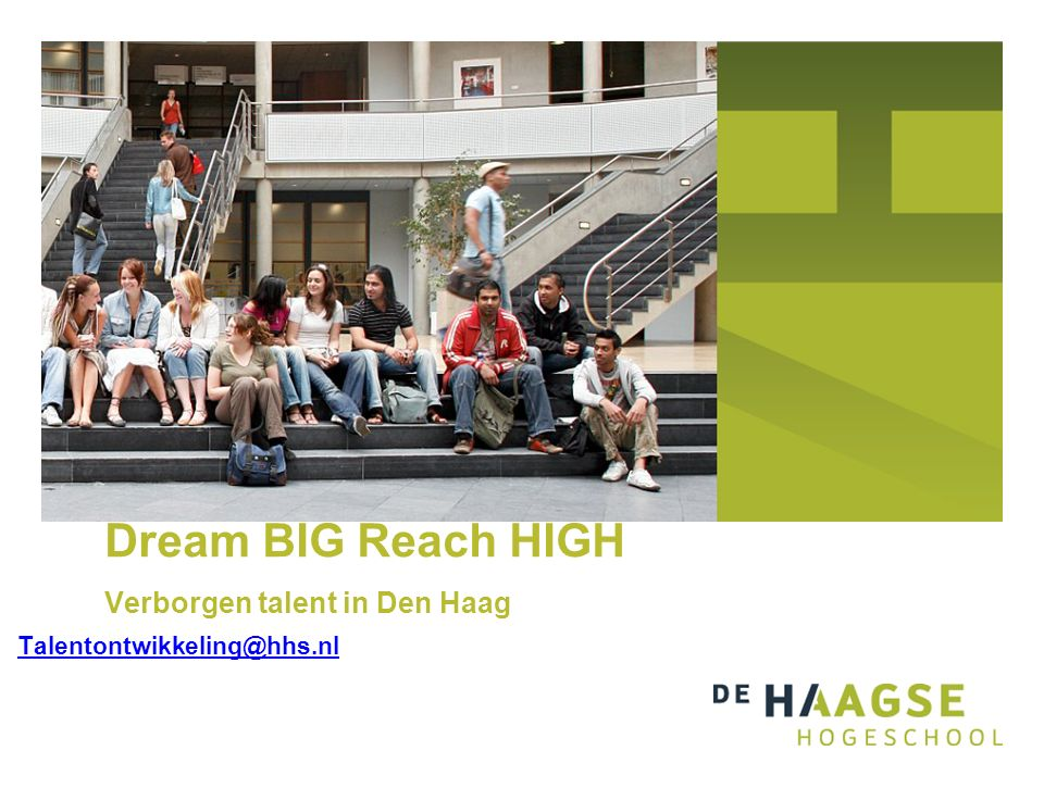 Talentontwikkeling@hhs.nl Dream BIG Reach HIGH Verborgen talent in Den Haag