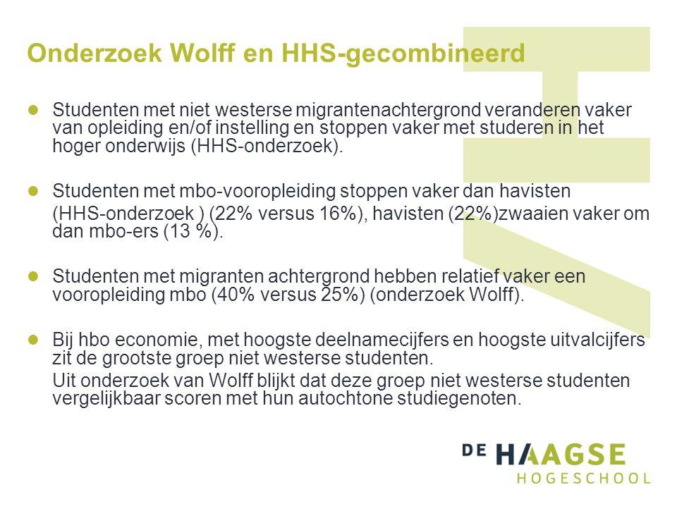 Onderzoek Wolff en HHS-gecombineerd Studenten met niet westerse migrantenachtergrond veranderen vaker van opleiding en/of instelling en stoppen vaker met studeren in het hoger onderwijs (HHS-onderzoek).